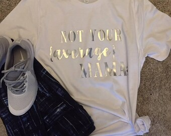 Not Your Average Mama, Mama, Not Average, Funny Mom Shirt, Mom Gift, Motherhood Shirt, Mom Life, Mom Shirt, Gift For Her