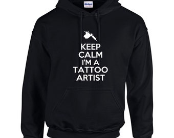 Keep Calm I'm A Tattoo Artist Mens Hoodie  Funny Humor Occupation