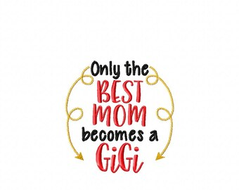 Only the Best Mom becomes a GiGi - Kitchen - Towel Design - 2 Sizes Included - Embroidery Design -   DIGITAL Embroidery DESIGN