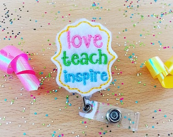 Love Teach Inspire Feltie Badge Reel - Feltie  -Badge Holder - Retractable Badge Reel - ID Badge Clip - Nurse - RN Badge -  Badge -