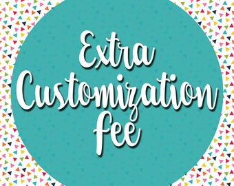 Extra Customization Fee