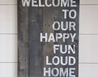 Large Wood Sign - Welcome to our Happy Fun Loud Home - Pallet Sign - Happy Home Sign - Home Decor - Gallery Wall - Barn Wood