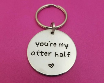 You're My Otter Half Keychain - Other Half - Hand Stamped - Gift for Her