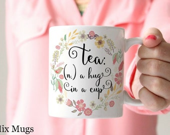 Tea Mugs, Tea Cups, Tea Lover Gifts, Mugs with Quotes, Mugs with Saying, Mugs for Mom, Floral Mugs, Mugs for Friends, Mugs for Her (Q3711)