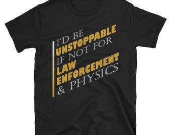 Id Be Unstoppable If Not Law Enforcement Gift for Dad Sarcastic Funny T Shirt