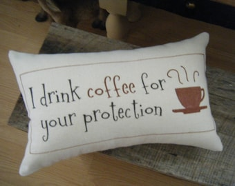 Pillow - I drink coffee for your protection