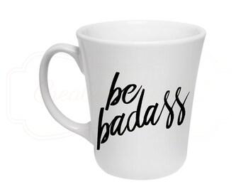 Be Badass Coffee Mug - 12 oz