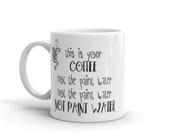 Paint Water Mugs - Funny Artist Gift Idea - Gift for artists - Funny Artist Mug - Artist Coffee Mug - Artist Gift idea - Unique Artist Gift