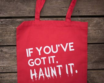 If You've Got It, Haunt It! Tote Bag