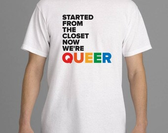 LQBTQ+ PRIDE T-Shirt - Started From the Closet Now We're QUEER