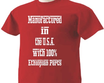 Manufactured in the USA with 100% Ethiopian Parts T-Shirt Ethiopia