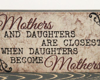 Mothers and Daughters are closest when Daughters become Mothers Inspirational Primitive Wood Sign Home Decor Mom Gift