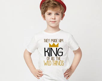 They made him king of all the wild things kid's shirt, Sizes 2T, 3t, 4t, 5/6T kids graphic shirt, kids birthday shirt