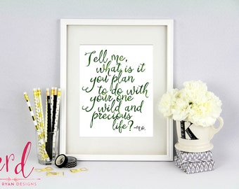 One Wild and Precious Life Print - Tell me, what is it you plan to do with your one wild and precious life - 8x10 Print - Giclee Print