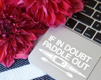 If in doubt, Paddle out decal, Kayak car sticker, Kayak car decal, Kayak laptop decal, Sup decal, Kayaking decal, Kayak decal, Kayak sticker