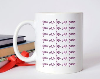 Ode to HBO's Girls - You are fine and good. Hannah Mantra Coffee Mug