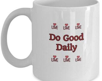 Do Good Daily, Do Good Reminder, Inspirational Mug, Be Kind, Gift Coffee Mug