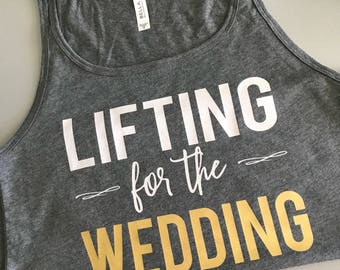 Lifting for the Wedding - Sweating for the wedding - wedding workout tank - wedding workout shirt - workout tank - gift for the bride
