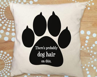 Dog Pillow Cover, Throw Pillow Cover, Dog Hair Pillow Cover, Funny Dog Quote Pillow Cover, There's Probably Dog Hair on This Pillow Cover
