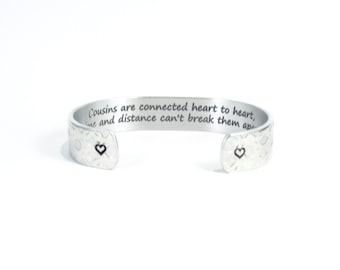 """Cousin Gift / Birthday Gift ~ Cousins are connected heart to heart, time and distance can't break them apart. ~ 1/2"""" hidden message cuff"""