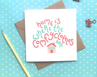 New home card - home is where the comfy clothes are, funny home card, moving in together, happy new home, moving home, congratulations card