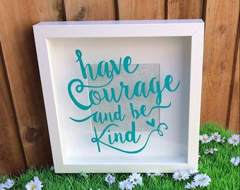Motivational Quote Shadow Box Frame, Have Courage and Be Kind