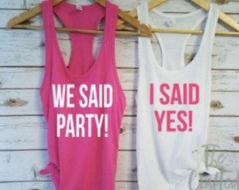 I Said Yes We said Party Tanks/ Bachelorette Shirts / Bridesmaid Shirts /Bachelorette Party Shirts /  Wedding Day Shirt / Bridesmaids Shirts