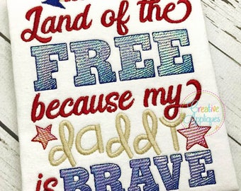 Land of the Free because my daddy is brave Digital Machine Embroidery Applique Design 4 Sizes, military hero embroidery, land of the free