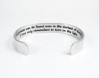 """Encouragement Gift ~ Happiness can be found even in the darkest of times, if one only remembers to turn on the light. ~ 1/2"""" message cuff"""