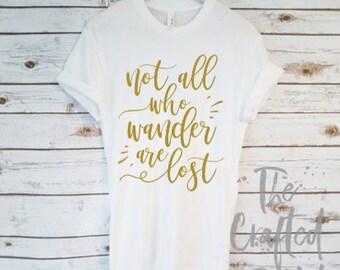 Not All Who Wonder Are Lost / Women's Tee, Graphic Tee, Inspiring Tee, Faith Tee, Gift Idea Tee