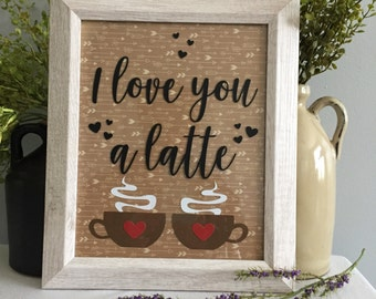 I Love You a Latte/Framed Saying/8x10/Coffee Decor/Coffee Lover Gift/Gift for Boyfriend/Gift for Husband/Valentine Gift/Wall Art/Wall Decor