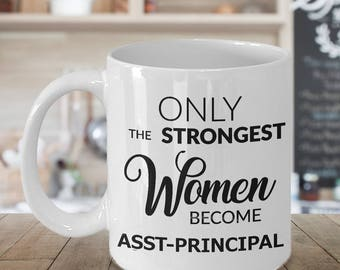 Assistant Principal Gift - Vice Principal Gifts - Only the Strongest Women Become Asst-Principal Coffee Mug Ceramic Coffee Cup