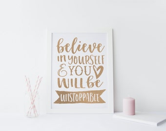 Believe in yourself and you will be unstoppable - Foil Print - Typography - Handmade - Prints279