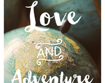 Love And Adventure -Typography Print -Travel Photograph - Inspirational Quote - Fine Art Photographic Print - Vintage Globe - Typography Art