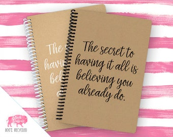 Spiral Notebook | Spiral Journal Planner | Journal | 100% Recycled | Secret to having it all | BB079