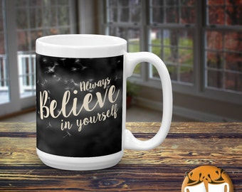 Inspirational Coffee Mug - Inspirational Gift - Typography Mug - Gifts for Her- Gifts for Him - Always Believe In Yourself - Dandelion Mug