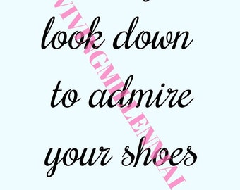 Only Look Down To Admire Your Shoes A4 PRINT