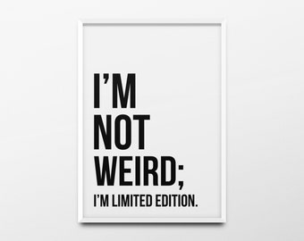 "Typography Print ""I'm not weird; I'm limited edition"" Black and White Wall Art, Dorm Room Decor, Inspirational Quote, Office Decor, Poster"