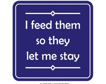 I Feed Them So They Let Me Stay