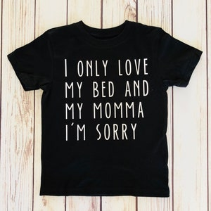 I only love my bed and my momma im sorry shirt / funny toddler shirt / gifts for her / gifts for him / song lyrics / funny kid shirt / drake
