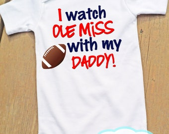 I watch Ole Miss with my Daddy Bodysuit or Tshirt - University of Mississippi - College Football Fan