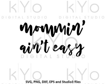 Mommin aint easy svg Hand Lettered svg tshirt quote svg mom shirt svg Mommin svg files for Cricut Silhouette iron on svg new mom svg