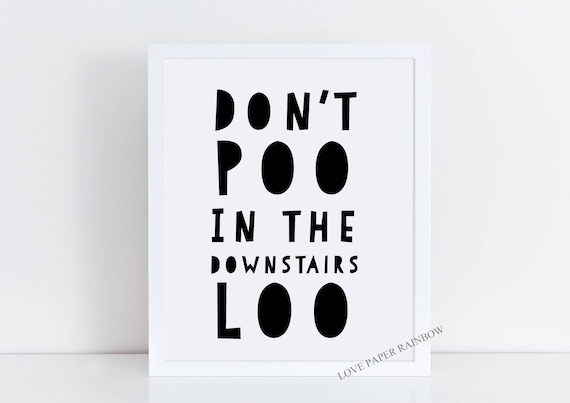 Don't poo in the downstairs loo, Funny Humour, toilet humour, toilet rules, toilet poster, downstairs toilet sign