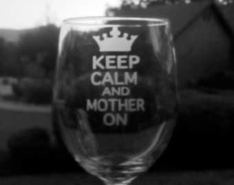 Keep Calm and Mother On, Wine Glass, Personalized Wine Glass