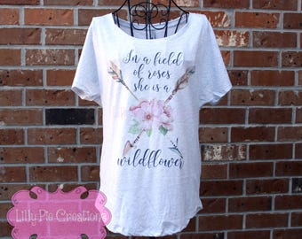 In a Field of Roses She is a Wildflower Ladies Shirt, Ladies Boho Top, Inspirational Shirt, Mom Shirt, Woman's Graphic Tee, Gardener Gift