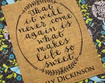 That It Will Never Come Again Is What Makes Life So Sweet - burlap print