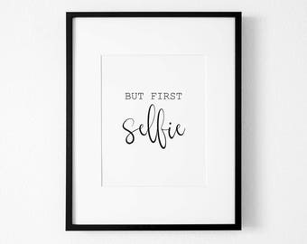 Wall Art, Selfie Print, Typography Quote, Bathroom Art, Bathroom Quote Art, But first Selfie Art, Quote Art, Inspirational Quote Print