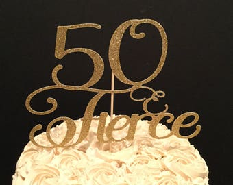 50 and Fierce (or any age) Cake Topper