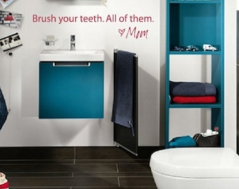 Brush your teeth, All of them,  Love Mom, Vinyl Decal- Bathroom, lettering