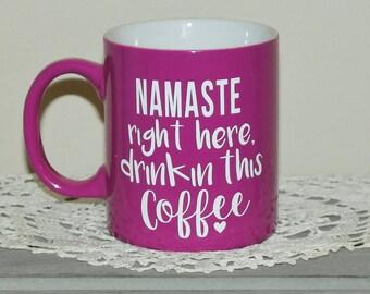 Namaste Right Here Drinkin' this Coffee. Coffee Mug. Coffee Lover. Coffee Addict. Cute Mug. Coffee Humor. Yoga Humor.